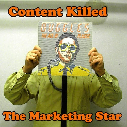 Content Killed the Marketing Star