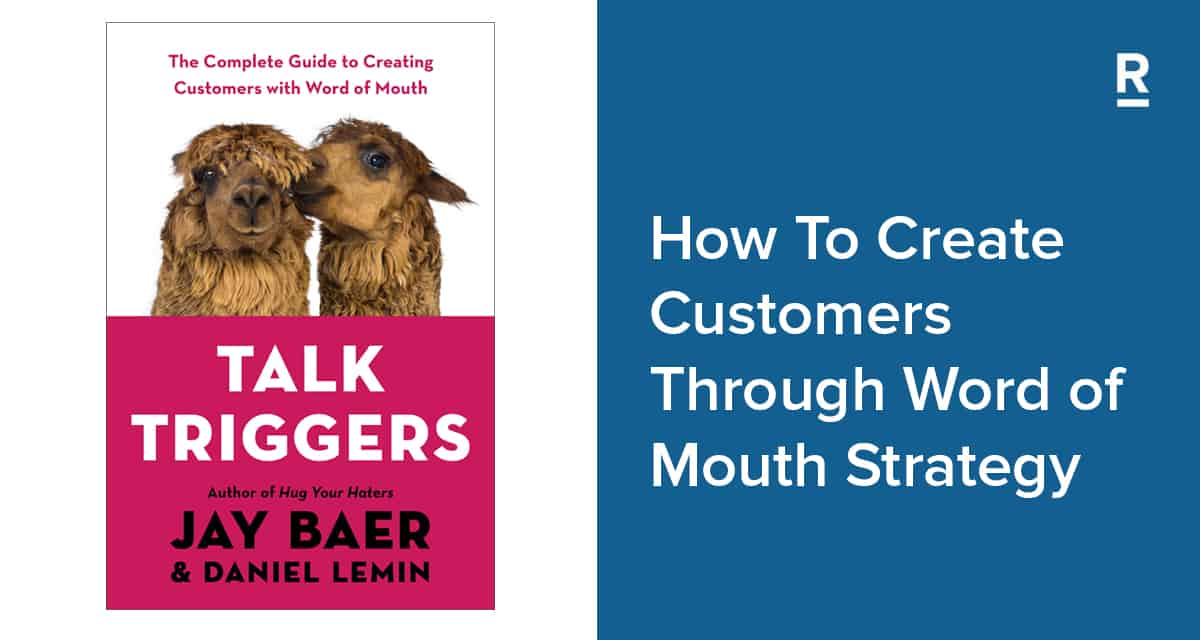 Talk Triggers By Jay Baer and Daniel Lemin Shows How To Create Customers Through Word of Mouth Strategy